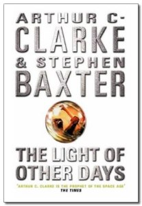 The Light of Other Days by Arthur C Clarke and Stephen Baxter