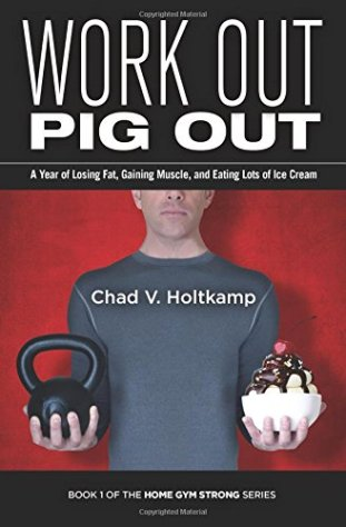 Chad V Holtkamp Work Out Pig Out